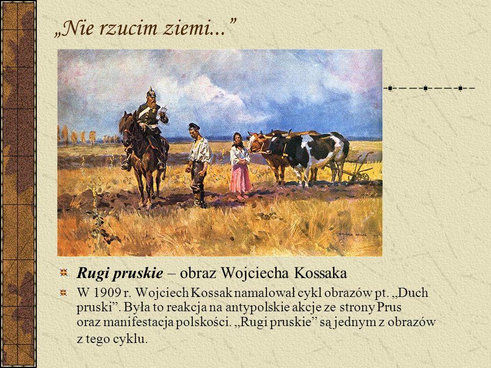 """""""Nie rzucim ziemi... Rugi pruskie – obraz Wojciecha Kossaka"""