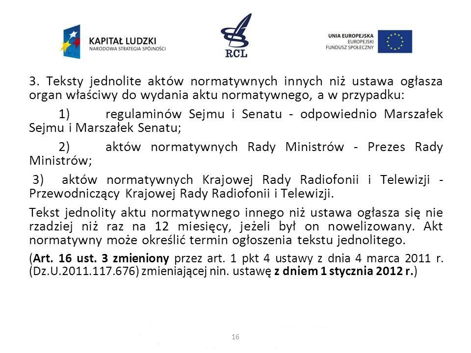 2) aktów normatywnych Rady Ministrów - Prezes Rady Ministrów;