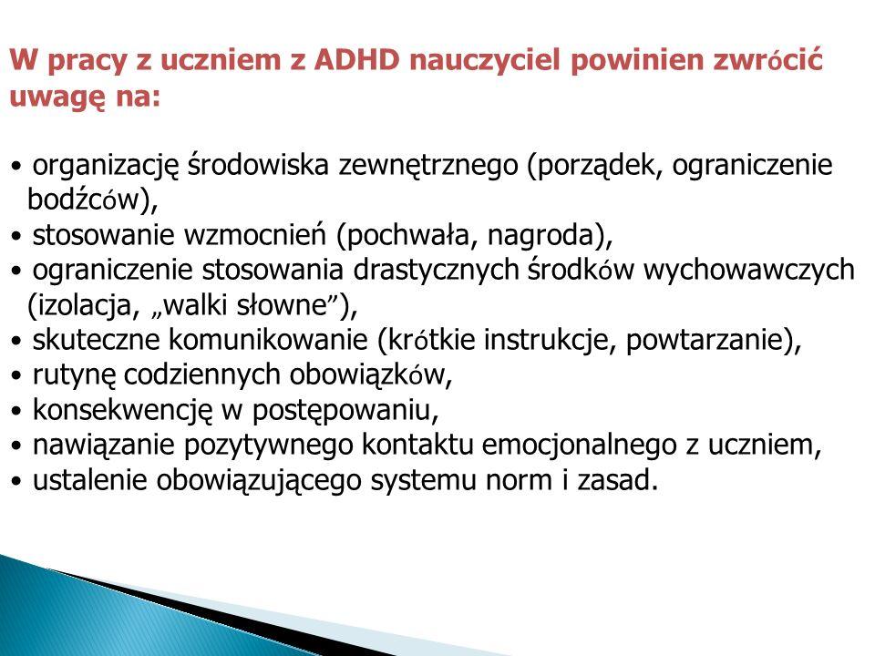 W pracy z uczniem z ADHD nauczyciel powinien zwrócić uwagę na:
