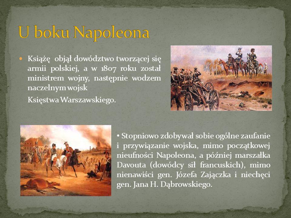 U boku Napoleona Książę objął dowództwo tworzącej się armii polskiej, a w 1807 roku został ministrem wojny, następnie wodzem naczelnym wojsk.