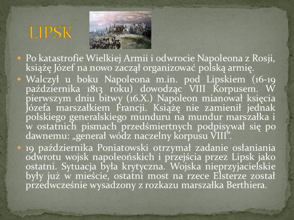 LIPSK Po katastrofie Wielkiej Armii i odwrocie Napoleona z Rosji, książę Józef na nowo zaczął organizować polską armię.