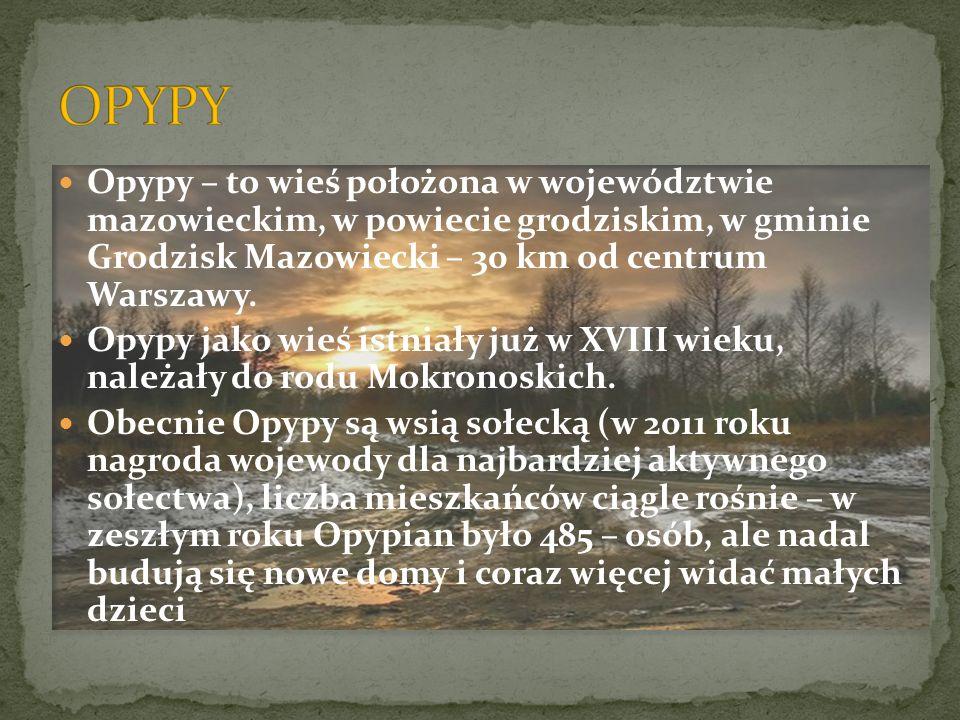 OPYPY Opypy – to wieś położona w województwie mazowieckim, w powiecie grodziskim, w gminie Grodzisk Mazowiecki – 30 km od centrum Warszawy.