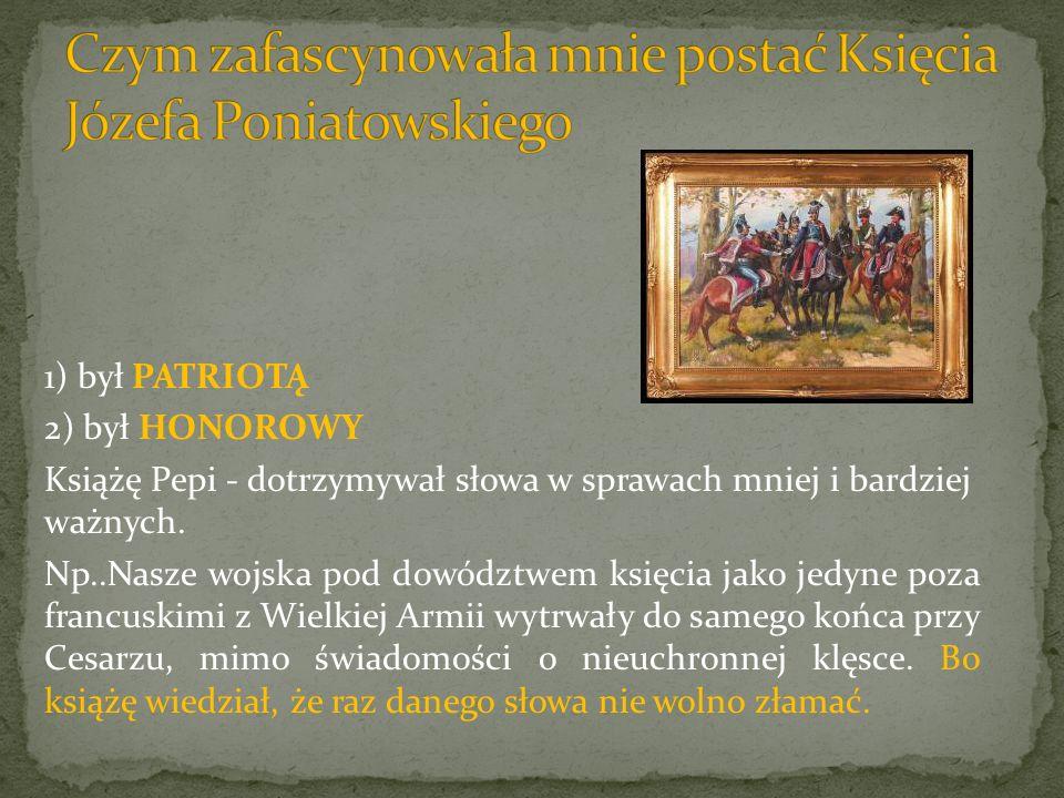 Czym zafascynowała mnie postać Księcia Józefa Poniatowskiego