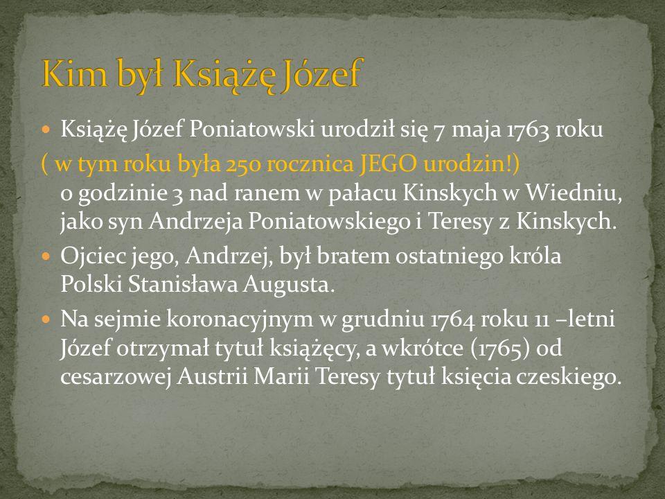 Kim był Książę Józef Książę Józef Poniatowski urodził się 7 maja 1763 roku.