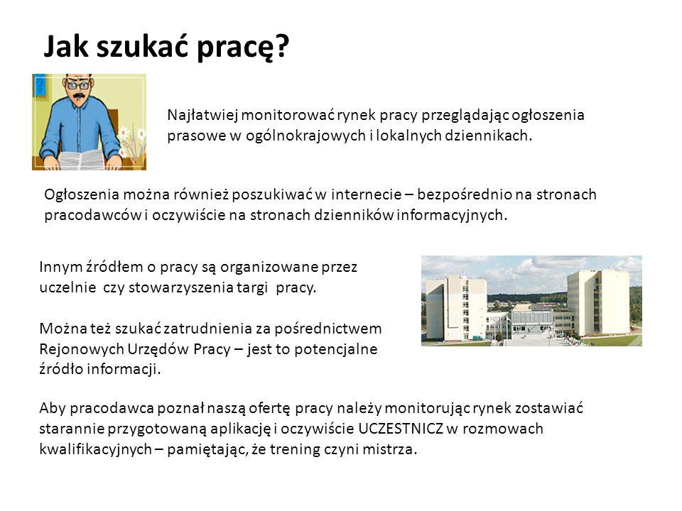 Jak szukać pracę Najłatwiej monitorować rynek pracy przeglądając ogłoszenia prasowe w ogólnokrajowych i lokalnych dziennikach.