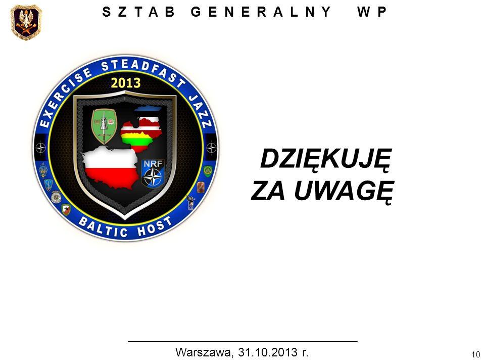 DZIĘKUJĘ ZA UWAGĘ SZTAB GENERALNY WP Warszawa, 31.10.2013 r.