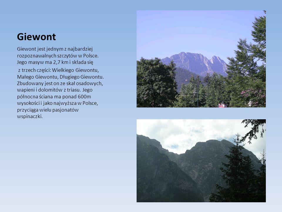 Giewont Giewont jest jednym z najbardziej rozpoznawalnych szczytów w Polsce. Jego masyw ma 2,7 km i składa się.