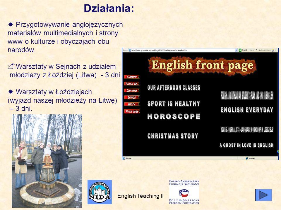 Działania:  Przygotowywanie anglojęzycznych materiałów multimedialnych i strony www o kulturze i obyczajach obu narodów.