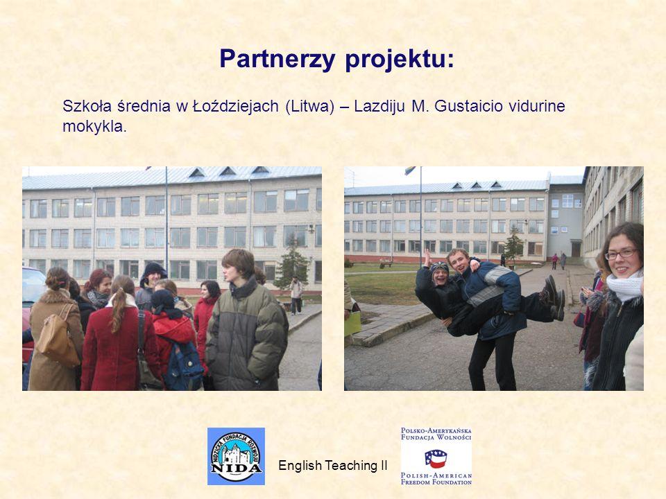 Partnerzy projektu: Szkoła średnia w Łoździejach (Litwa) – Lazdiju M. Gustaicio vidurine mokykla. English Teaching II.