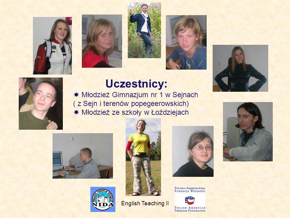 Uczestnicy:  Młodzież Gimnazjum nr 1 w Sejnach ( z Sejn i terenów popegeerowskich)  Młodzież ze szkoły w Łoździejach.