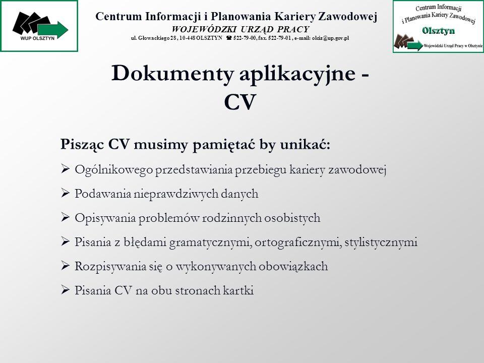 Dokumenty aplikacyjne - CV Pisząc CV musimy pamiętać by unikać:
