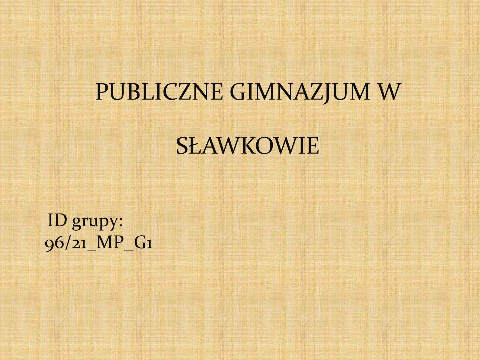 PUBLICZNE GIMNAZJUM W SŁAWKOWIE ID grupy: 96/21_MP_G1
