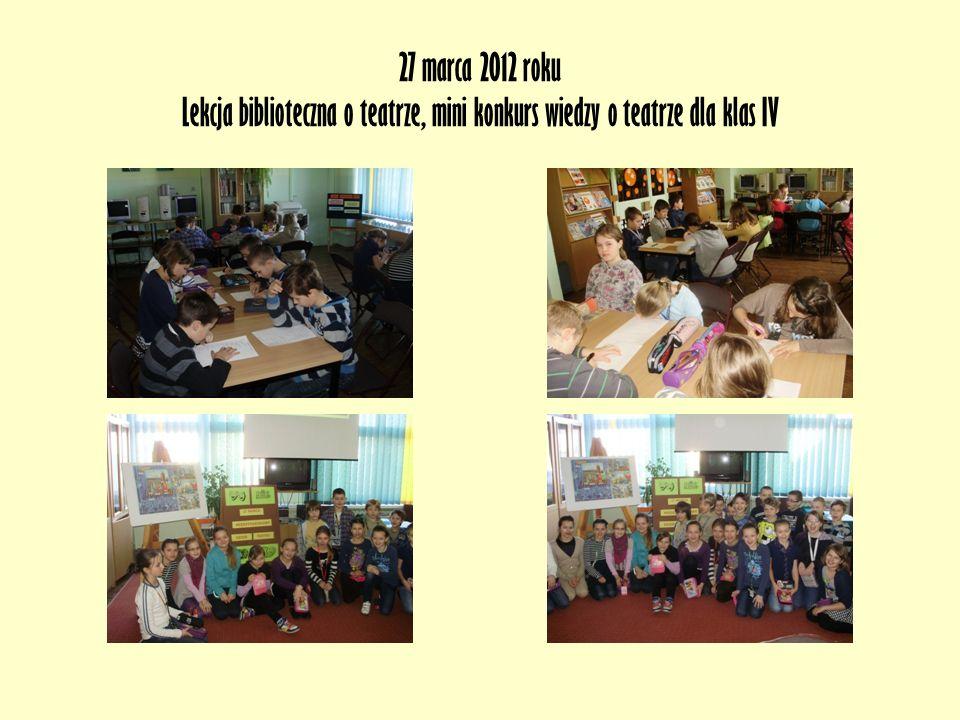 27 marca 2012 roku Lekcja biblioteczna o teatrze, mini konkurs wiedzy o teatrze dla klas IV