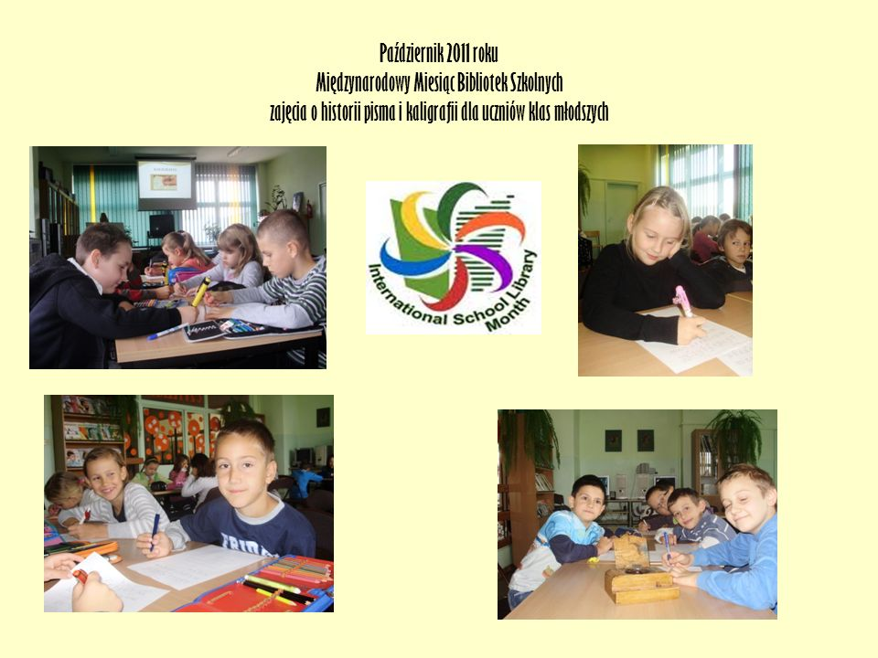 Październik 2011 roku Międzynarodowy Miesiąc Bibliotek Szkolnych zajęcia o historii pisma i kaligrafii dla uczniów klas młodszych