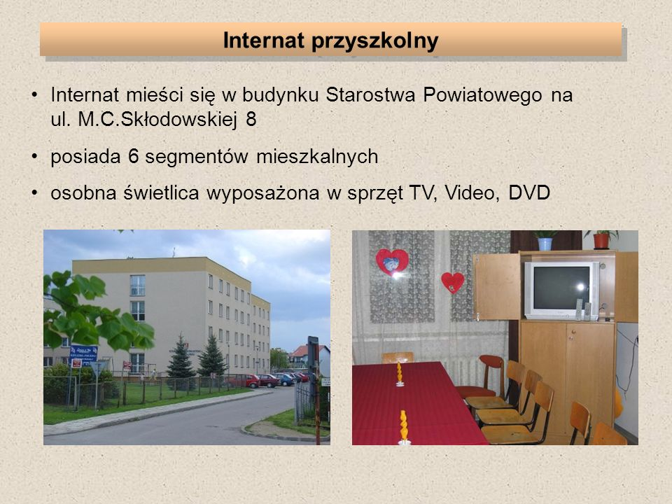 Internat przyszkolny Internat mieści się w budynku Starostwa Powiatowego na ul. M.C.Skłodowskiej 8.