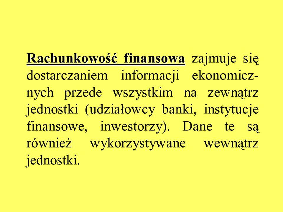 Rachunkowość finansowa zajmuje się dostarczaniem informacji ekonomicz-nych przede wszystkim na zewnątrz jednostki (udziałowcy banki, instytucje finansowe, inwestorzy).