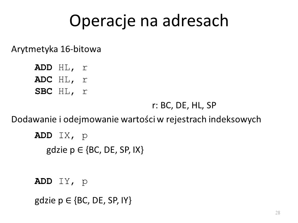 Operacje na adresach Arytmetyka 16-bitowa ADD HL, r ADC HL, r