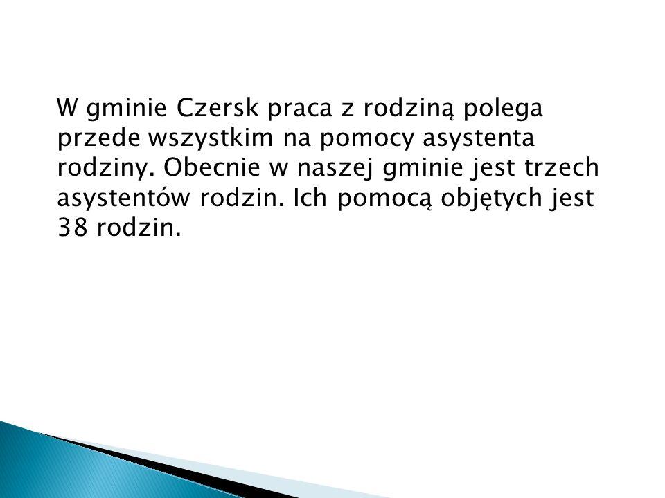 W gminie Czersk praca z rodziną polega przede wszystkim na pomocy asystenta rodziny.