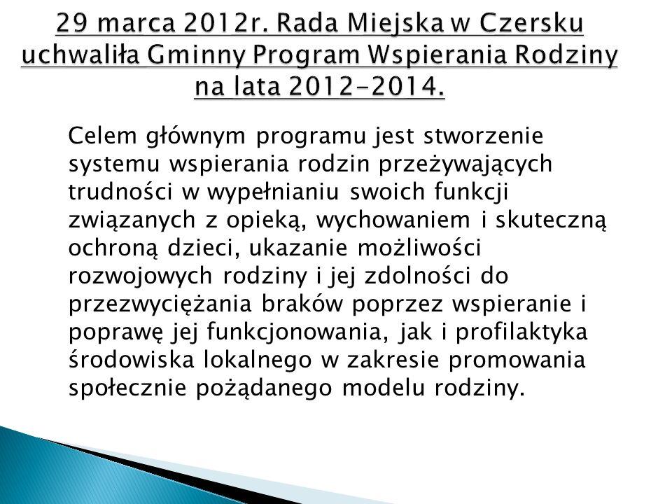 29 marca 2012r. Rada Miejska w Czersku uchwaliła Gminny Program Wspierania Rodziny na lata 2012-2014.