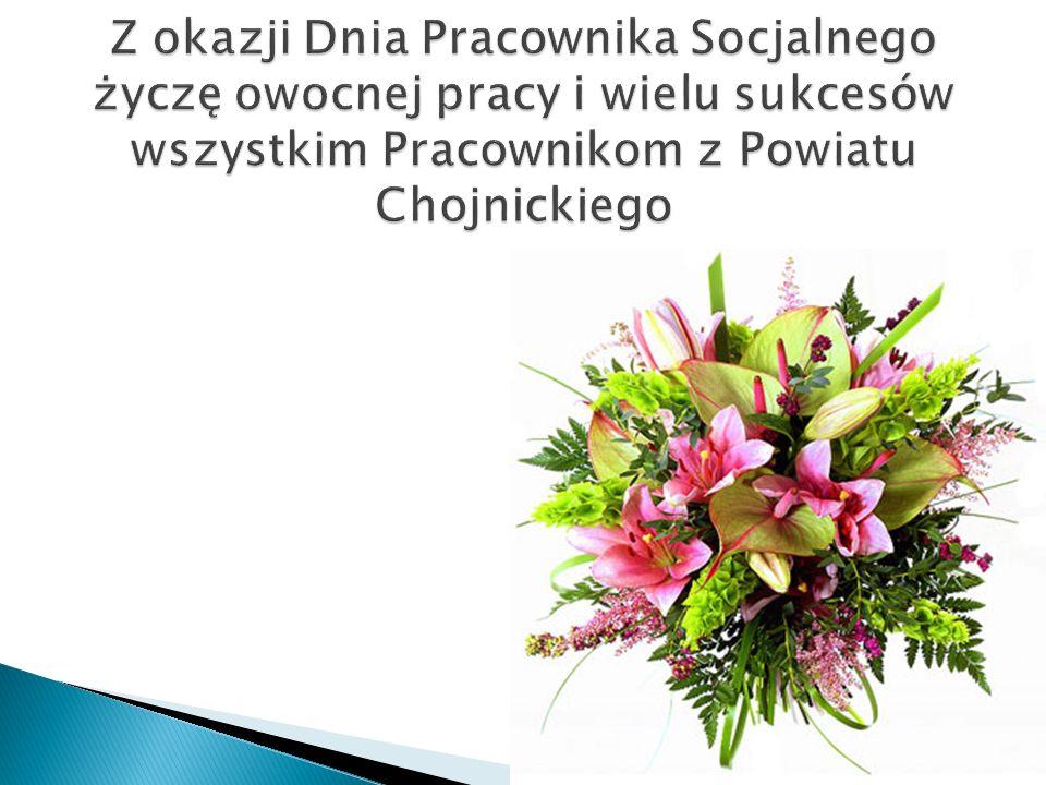 Z okazji Dnia Pracownika Socjalnego życzę owocnej pracy i wielu sukcesów wszystkim Pracownikom z Powiatu Chojnickiego