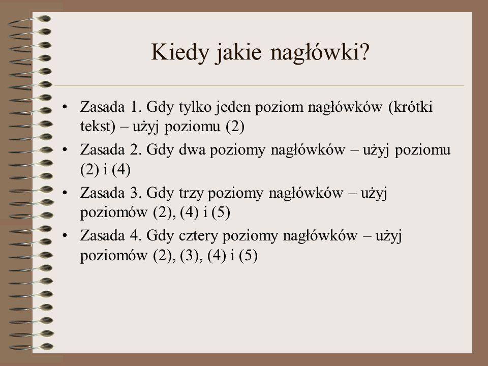 Kiedy jakie nagłówki Zasada 1. Gdy tylko jeden poziom nagłówków (krótki tekst) – użyj poziomu (2)