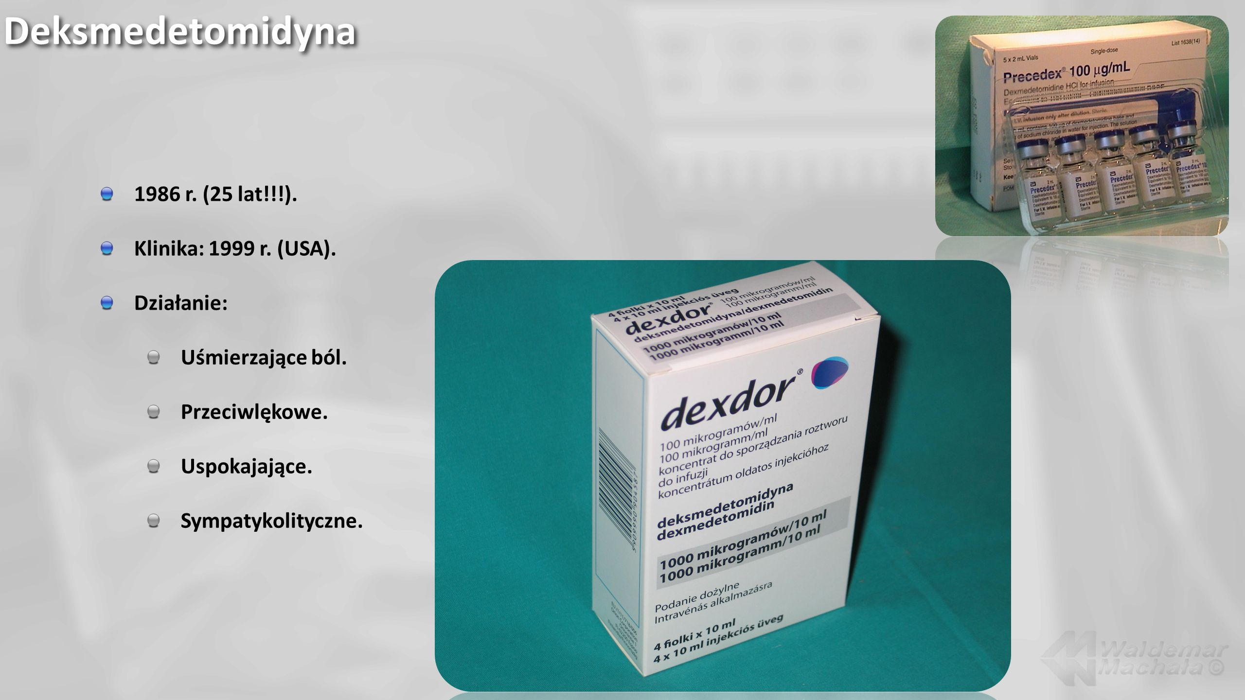 Deksmedetomidyna 1986 r. (25 lat!!!). Klinika: 1999 r. (USA).