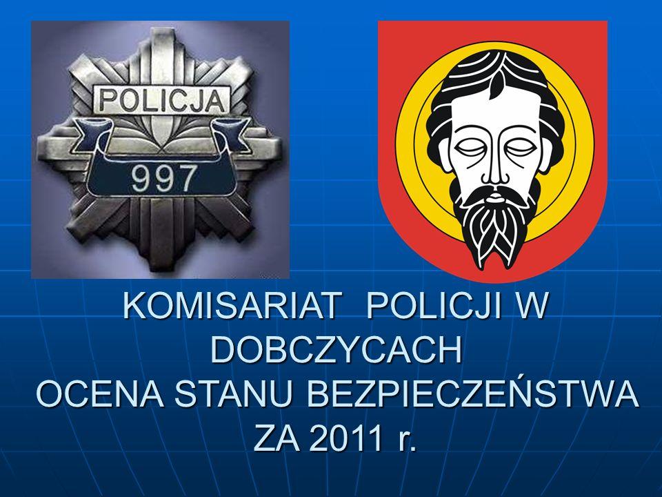KOMISARIAT POLICJI W DOBCZYCACH OCENA STANU BEZPIECZEŃSTWA ZA 2011 r.