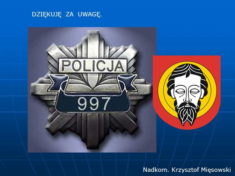 DZIĘKUJĘ ZA UWAGĘ. Nadkom. Krzysztof Mięsowski