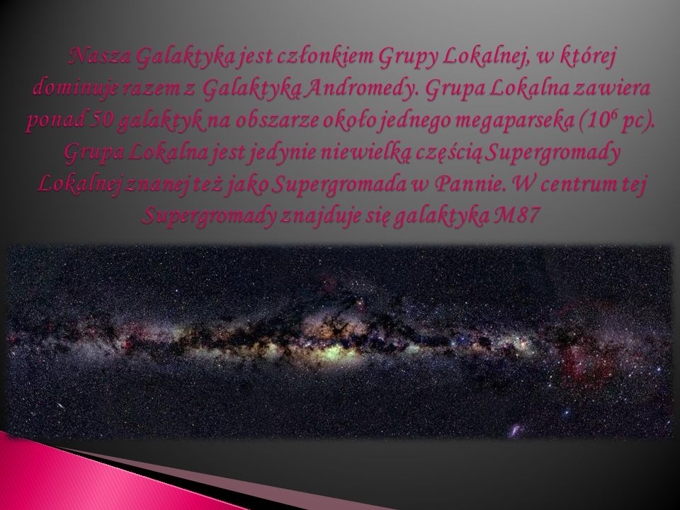Nasza Galaktyka jest członkiem Grupy Lokalnej, w której dominuje razem z Galaktyką Andromedy.