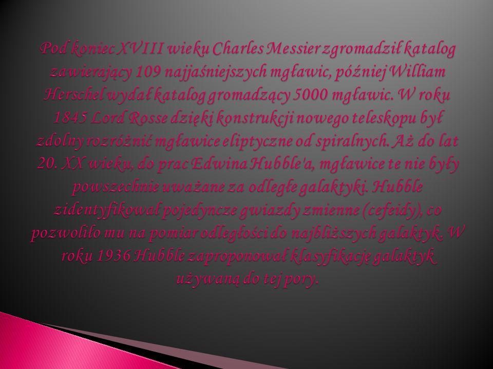 Pod koniec XVIII wieku Charles Messier zgromadził katalog zawierający 109 najjaśniejszych mgławic, później William Herschel wydał katalog gromadzący 5000 mgławic.