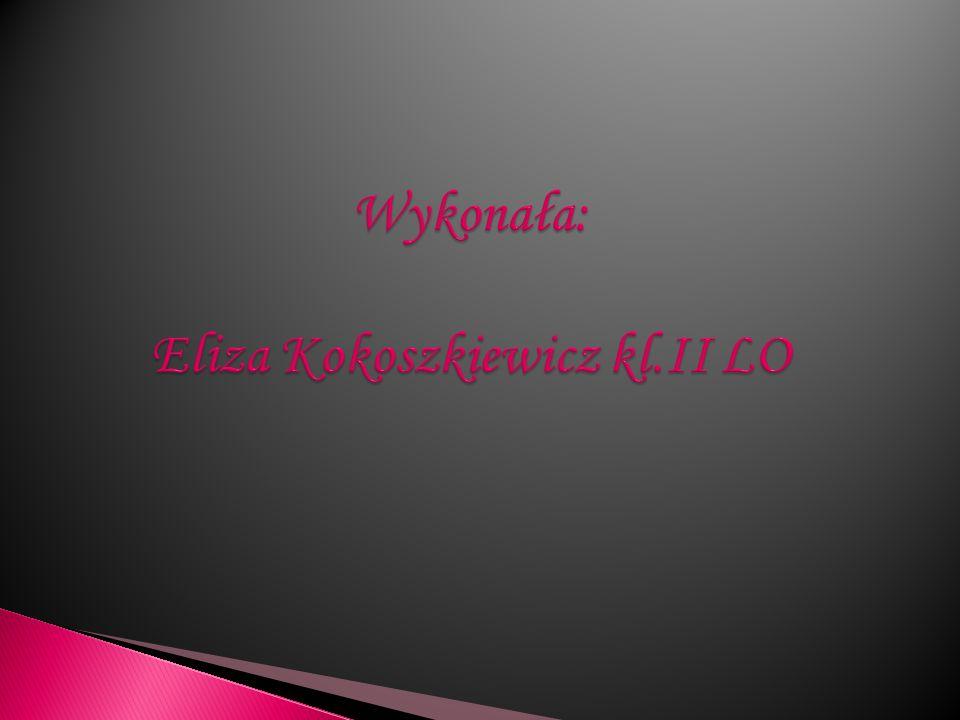 Wykonała: Eliza Kokoszkiewicz kl.II LO