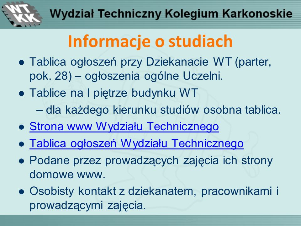 Informacje o studiach Tablica ogłoszeń przy Dziekanacie WT (parter, pok. 28) – ogłoszenia ogólne Uczelni.