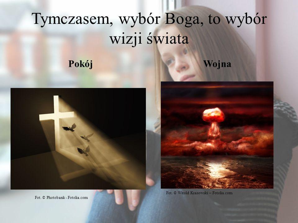 Tymczasem, wybór Boga, to wybór wizji świata