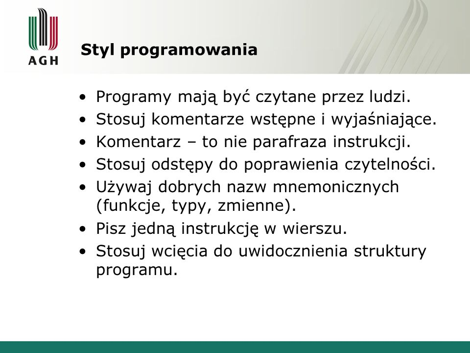 Styl programowania Programy mają być czytane przez ludzi. Stosuj komentarze wstępne i wyjaśniające.