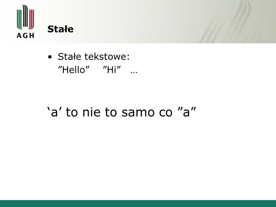 Stałe Stałe tekstowe: Hello Hi … 'a' to nie to samo co a