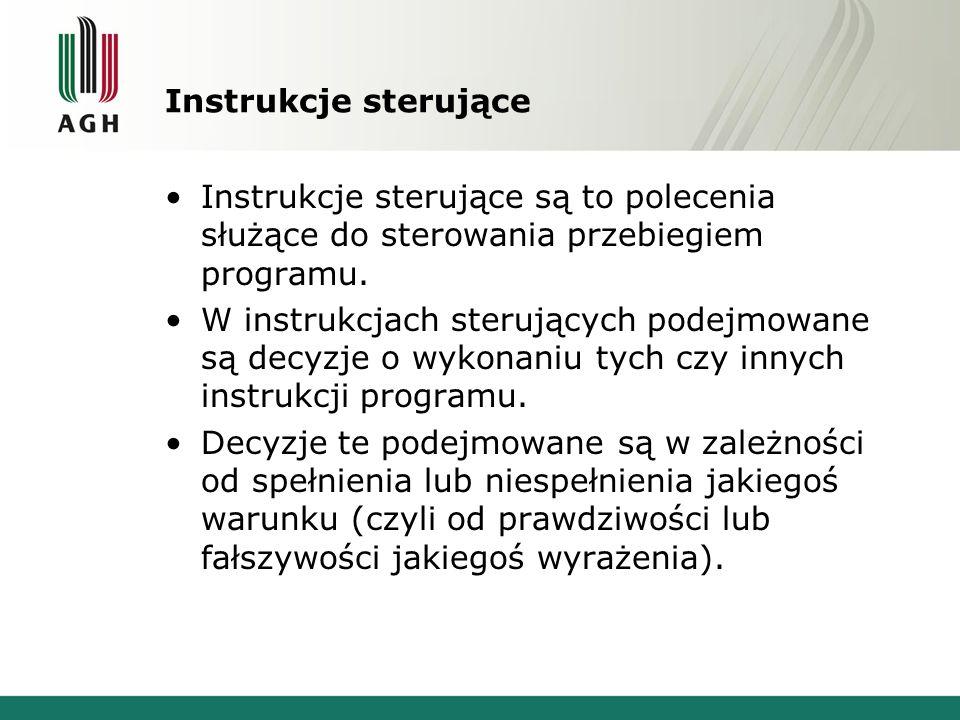 Instrukcje sterująceInstrukcje sterujące są to polecenia służące do sterowania przebiegiem programu.