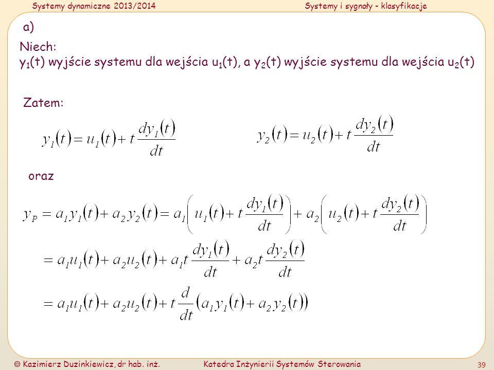 a)Niech: y1(t) wyjście systemu dla wejścia u1(t), a y2(t) wyjście systemu dla wejścia u2(t) Zatem: oraz.