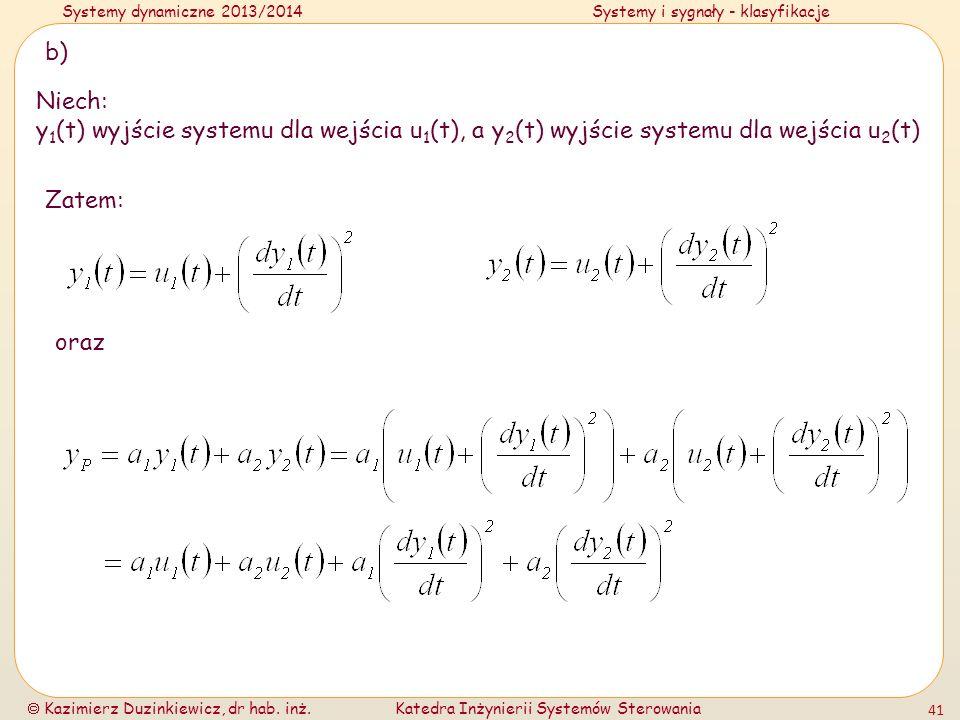 b)Niech: y1(t) wyjście systemu dla wejścia u1(t), a y2(t) wyjście systemu dla wejścia u2(t) Zatem: oraz.