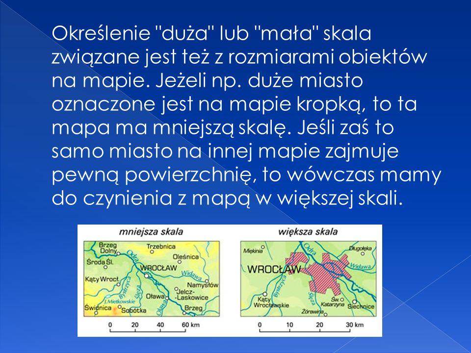 Określenie duża lub mała skala związane jest też z rozmiarami obiektów na mapie.