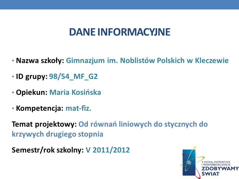 Dane INFORMACYJNE Nazwa szkoły: Gimnazjum im. Noblistów Polskich w Kleczewie. ID grupy: 98/54_MF_G2.