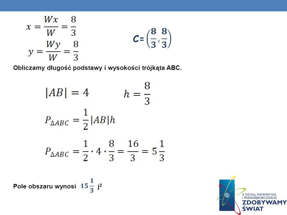C= Obliczamy długość podstawy i wysokości trójkąta ABC. Pole obszaru wynosi j2
