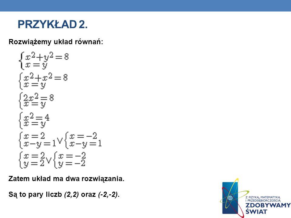 Przykład 2. Rozwiążemy układ równań: Zatem układ ma dwa rozwiązania.