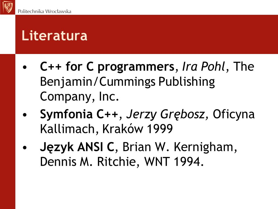 LiteraturaC++ for C programmers, Ira Pohl, The Benjamin/Cummings Publishing Company, Inc.