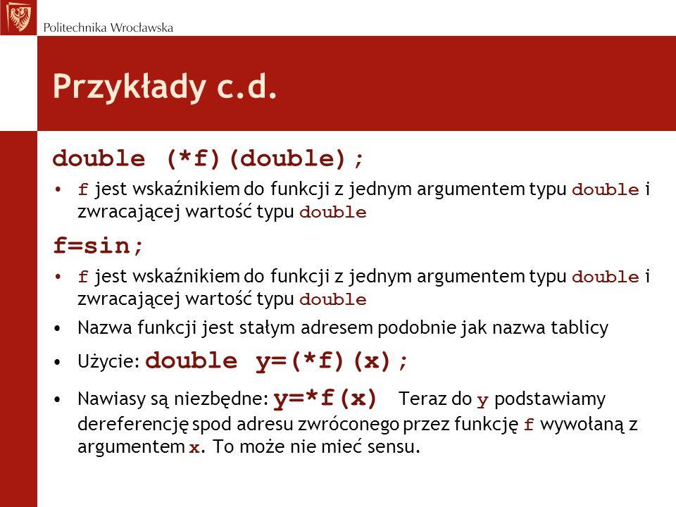 Przykłady c.d. double (*f)(double); f=sin;