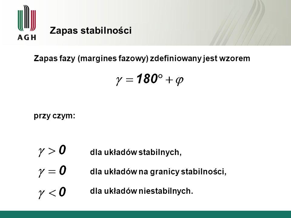Zapas stabilności Zapas fazy (margines fazowy) zdefiniowany jest wzorem. przy czym: dla układów stabilnych,