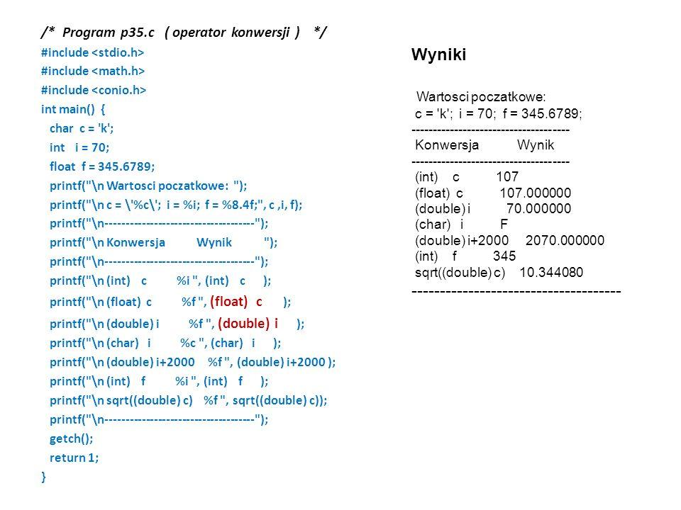 Wyniki Wartosci poczatkowe: /* Program p35.c ( operator konwersji ) */