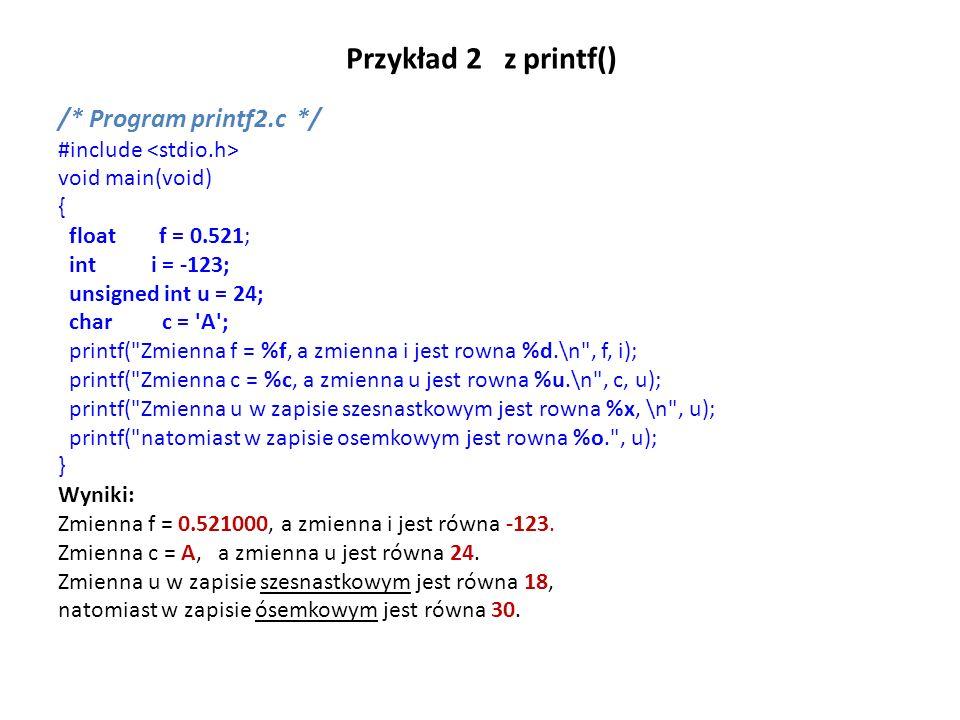 Przykład 2 z printf() /* Program printf2.c */ #include <stdio.h>