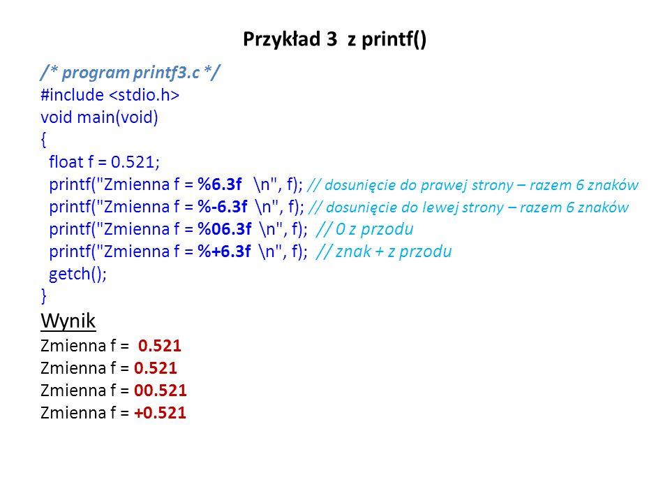 Przykład 3 z printf() Wynik /* program printf3.c */