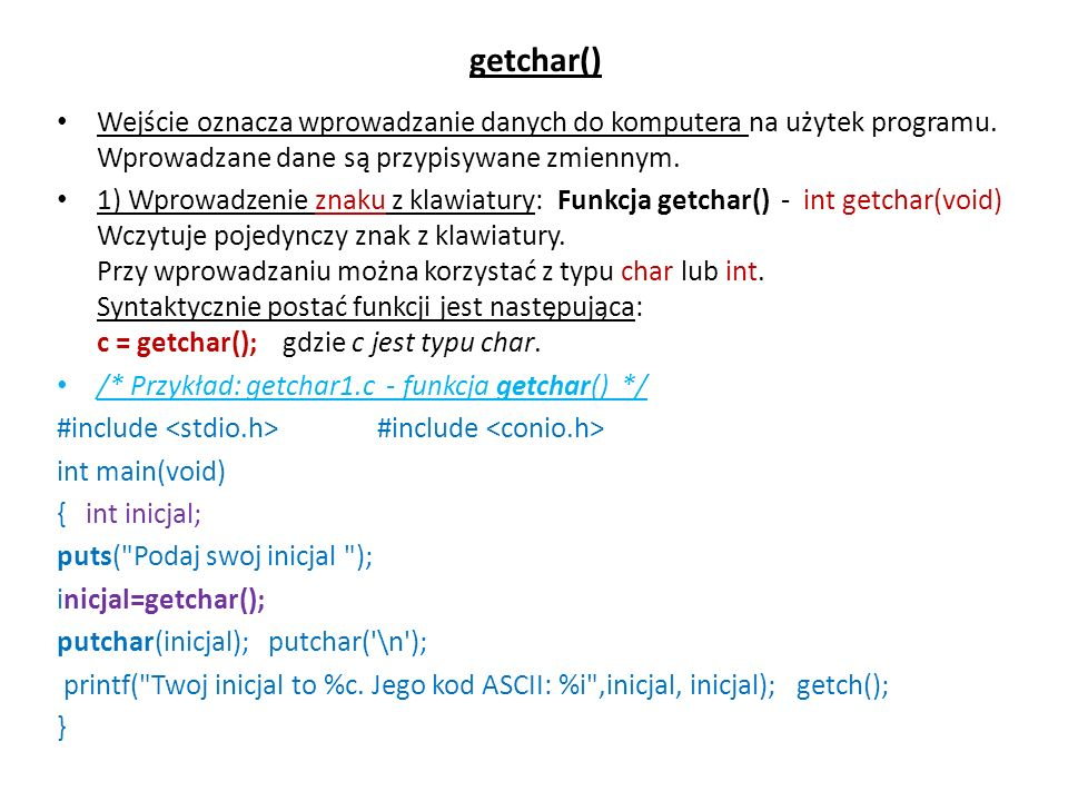 getchar() Wejście oznacza wprowadzanie danych do komputera na użytek programu. Wprowadzane dane są przypisywane zmiennym.