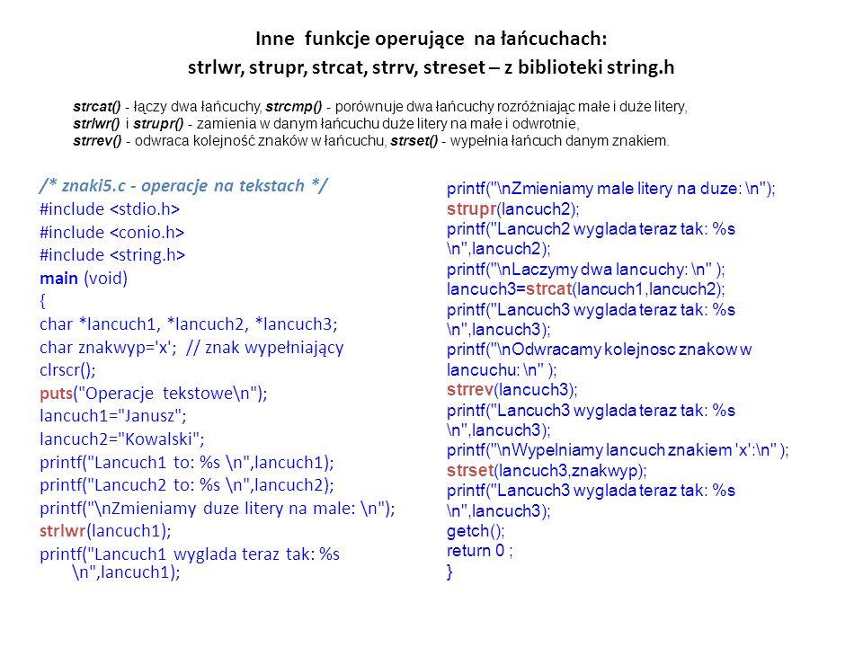 Inne funkcje operujące na łańcuchach: strlwr, strupr, strcat, strrv, streset – z biblioteki string.h